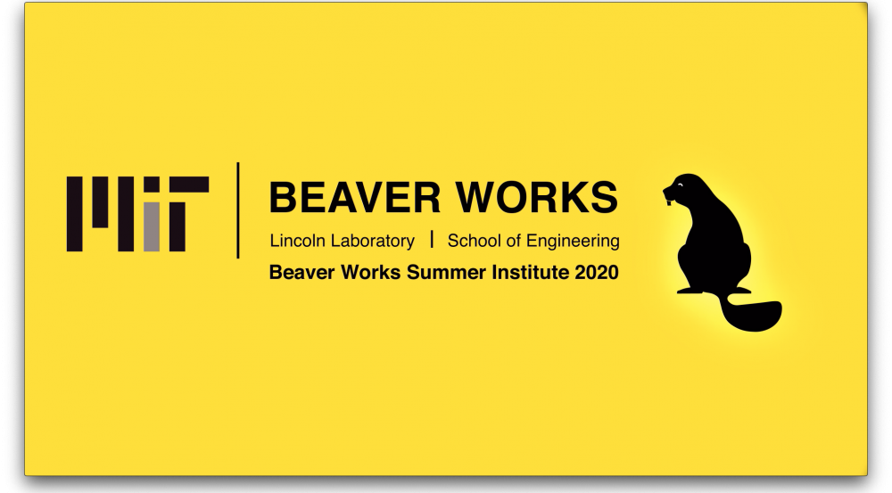 "Black text on yellow background reading ""Beaver Works, Lincoln Laboratory, School of Engineering, Beaver Works Summer Institute 2020,"""